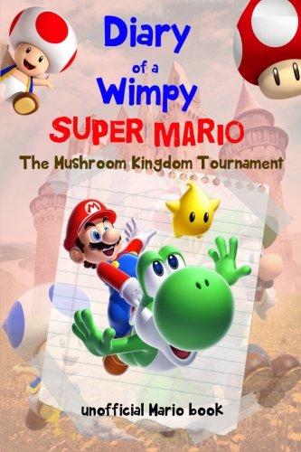 diary-of-a-wimpy-super-mario-mushroom-kingdom-tournamentan-unofficial-mario-book-a-hilarious-book-fo