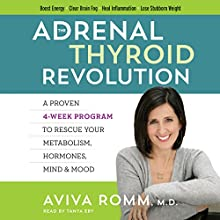The Adrenal Thyroid Revolution: A Proven 4-Week Program to Rescue Your Metabolism, Hormones, Mind & Mood Audiobook by Aviva Romm Narrated by Tanya Eby