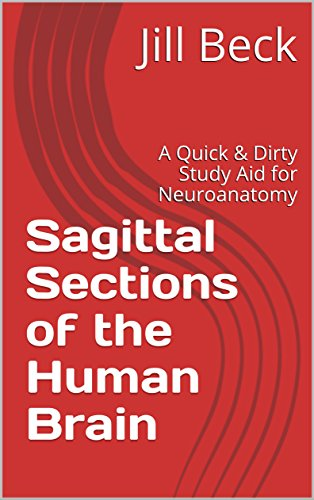 Sagittal Sections of the Human Brain: A Quick & Dirty Study Aid for Neuroanatomy (Quick & Dirty Study Aids for Neuroanatomy Book 1) ()