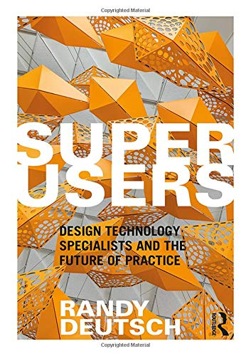 - Superusers: Design Technology Specialists and the Future of Practice