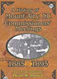 A History of the Mount Airy, N. C. Commissioners' Meetings 1885-1895, Dean W. Brown, 1450047092