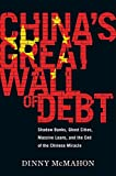 China's Great Wall of Debt: Shadow Banks, Ghost Cities, Massive Loans, and the End of the Chinese…