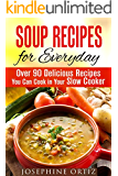 Soup Recipes for Everyday: Over 90 Delicious Recipes You Can Cook in Your Slow Cooker (Paleo & Farmhouse Food)