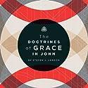 The Doctrines of Grace in John Speech by Steven J. Lawson Narrated by Steven J. Lawson