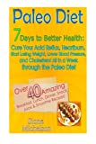 Paleo Diet: 7 Days To Better Health: Cure Your Acid Reflux, Heartburn, Start losing Weight, Lower Blood Pressure and Cholesterol All in a Week through ... Cooker, Recipes, Diet Recipes) (Volume 1)