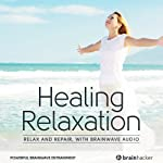 Healing Relaxation Session: Relax and Repair, with Brainwave Audio | Brain Hacker