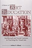 img - for A History of Art Education: Intellectual and Social Currents in Teaching the Visual Arts book / textbook / text book