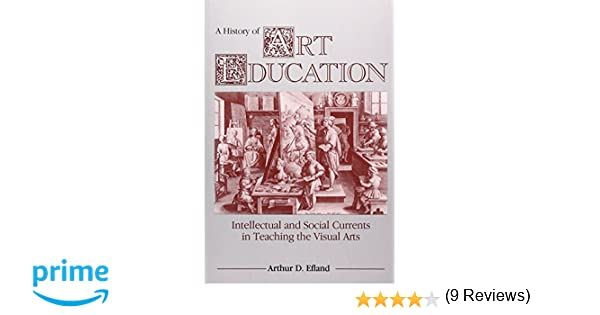 A history of art education intellectual and social currents in a history of art education intellectual and social currents in teaching the visual arts arthur d efland 9780807729779 amazon books fandeluxe Images