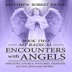 My Radical Encounters with Angels: Meeting Angels, Witches, Demons, Satan, Jesus and More | Matthew Robert Payne