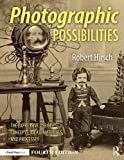 Photographic Possibilities: The Expressive Use of Concepts, Ideas, Materials, and Processes