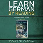 Learn German: By Reading Fantasy 2 (Lernen Sie Deutsch mit Fantasy Romanen) [German Edition] |  Mozaika Educational,Dima Zales