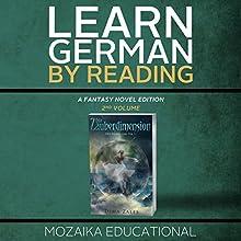 Learn German: By Reading Fantasy 2 (Lernen Sie Deutsch mit Fantasy Romanen) [German Edition] Audiobook by  Mozaika Educational, Dima Zales Narrated by Emily Durante, Lidea Buenfino