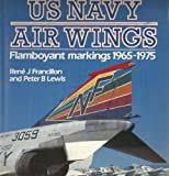 U. S. Navy Air Wings : Flamboyant Markings, 1965-75, Francillon, Rene J. and Lewis, Peter B., 0850458706