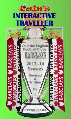 English Football: Tour the Clubs in the Barclays Premier League  2013-14 Season (Interactive Traveller Book 5)