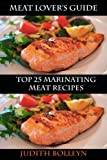 Meat Lover's Guide Top 25 Marinating Meat Recipes