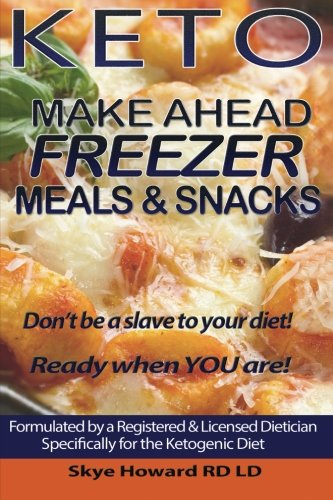 Keto Make Ahead Freezer Meals And Snacks: 45 Recipes by a Registered and Licensed Dietician to Make Ahead and Freeze for Ketogenic Dieters (The Convenient Keto Series) (Volume 1)