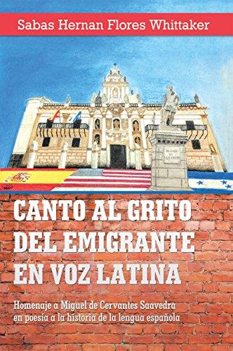 Canto Al Grito Del Emigrante En Voz Latina: Homenaje a Miguel De Cervantes Saavedra En