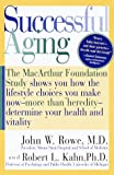 Successful Aging: The MacArthur Foundation Study shows you how the lifestyle choices you make now- -more than heredity--determine your health