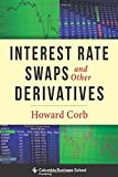 Interest Rate Swaps and Other Derivatives (Columbia Business School Publishing)