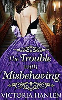 The Trouble With Misbehaving by [Hanlen, Victoria]