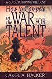 How to Compete in the War for Talent, Carol A. Hacker, 0970844441