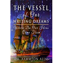 The Vessel of Our Writing Dreams: Where Do Our Ideas Come From (Be The One Percent) (Volume 6)