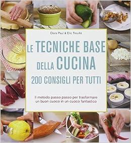 Amazon.it: Le tecniche base della cucina. 200 consigli per tutti ...