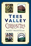 Tees Valleys Curiosities by Robert Woodhouse (2009-01-20)