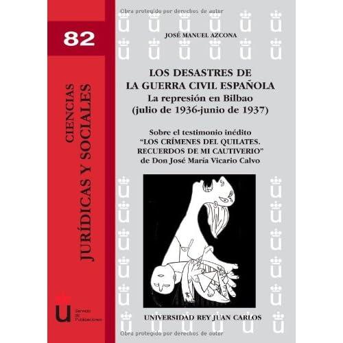 Los Desastres De La Guerra Civil Española. La Represión En Bilbao (Julio De 1936 - Junio De 1937) (Ciencias Jur¡dicas y Sociales)