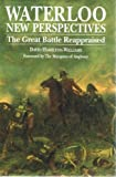 Waterloo: New Perspectives: The Great Battle Reappraised by David Hamilton-Williams front cover