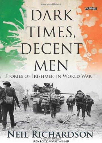 Dark Times, Decent Men: Stories Of Irishmen In World War II