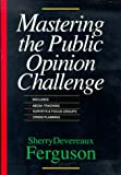 Mastering the Public Opinion Challenge, Ferguson, Sherry D., 1556238118