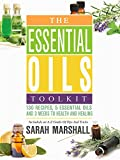 The Essential Oils Toolkit: 130 Recipes, 5 Essential Oils And 3 Weeks To Health And Healing (Includes an A to Z Guide of Tips and Tricks)