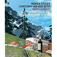Monica Studer /Christoph Van den Berg - Being a Guest