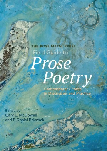 (The Rose Metal Press Field Guide to Prose Poetry: Contemporary Poets in Discussion and Practice)