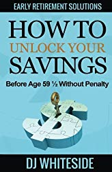 How to Unlock Your Savings Before Age 59-1/2 Without Penalty (Early Retirement Solutions)