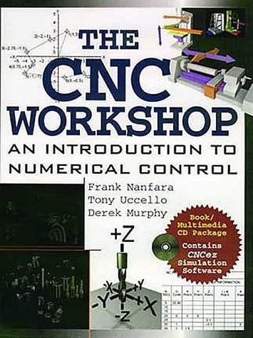 The Cnc Workshop: A Multimedia Introduction to Computer Numerical Control by Frank Nanfara (Cnc Workshop)