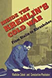 Inside the Kremlin's Cold War : From Stalin to Khrushchef, Zubok, Vladislav and Pleshakov, Constantine, 0674455320