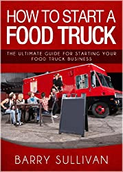 How To Start A Food Truck: The Ultimate Guide For Starting Your Food Truck Business