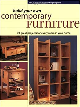 Build Your Own Contemporary Furniture (Popular Woodworking): Popular  Woodworking Editors: 0035313705519: Amazon.com: Books