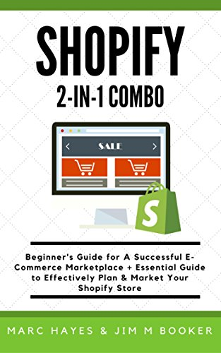 Shopify 2-in-1 Combo: Beginner's Guide for A Successful E-Commerce Marketplace + Essential Guide to Effectively Plan  Market Your Shopify Store