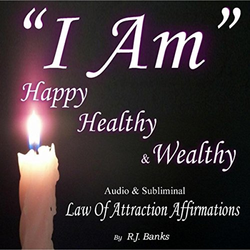 I Am Happy Healthy & Wealthy. Audio Law of Attraction Affirmations