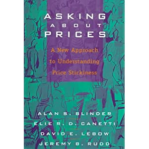 Asking about Prices: A New Approach to Understanding Price Stickiness Alan S. Blinder, Elie Canetti and David Lebow