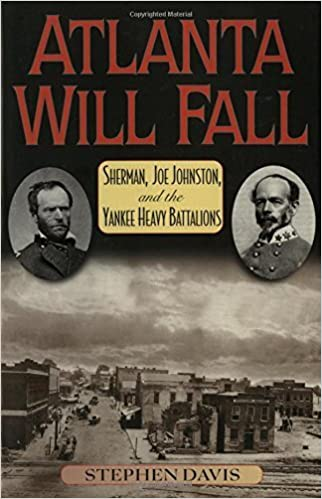Atlanta Will Fall: Sherman, Joe Johnston, and the Yankee Heavy Battalions (The American Crisis Series: Books on the Civil War Era) by Stephen Davis (2001-04-01)