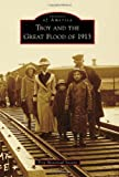 Troy and the Great Flood Of 1913, Troy Historical Society, 0738590592