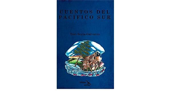 Amazon.com: Cuentos del Pacífico Sur (Spanish Edition) eBook: Yuri Soria-Galvarro: Kindle Store