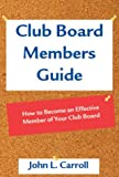 Club Board Members Guide, John L. Carroll, 1561642444