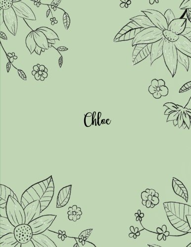 Chloe: 110 Ruled Pages 55 Sheets 8.5x11 Inches Pencil draw flower Green Design for Notebook / Journal / Composition with Lettering Name, Chloe