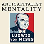 The Anti-Capitalistic Mentality | Ludwig von Mises