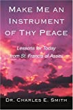 Make Me an Instrument of Thy Peace, Charles Smith, 0595279392
